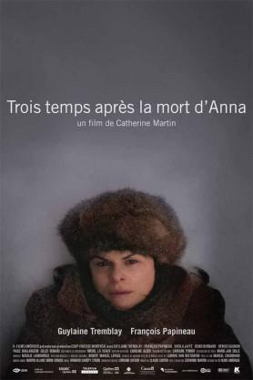 Trois temps après la mort d'Anna. Québec, 2010. Drame de Catherine Martin avec Guylaine Tremblay, François Papineau et Denis Bernard (87 minutes).