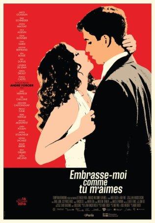 « Embrasse-moi comme tu m'aimes ». Québec 2016. Comédie dramatique d'André Forcier avec Émile Schneider, Juliette Gosselin et Céline Bonnier (106 minutes).