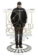 « Tout ce que tu possèdes ». Québec. 2012. Drame de Bernard Émond avec Patrick Drolet, Willia Fernand-Tanguay et Gilles Renaud. (92 minutes)