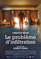 Le problème d'infiltration. Québec, 2017. Drame psychologique de Robert Morin avec Christian Bégin, Sandra Dumaresq et Guy Thauvette (93 minutes).