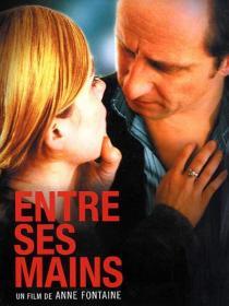 Entre ses mains. France, 2005. Suspense d'Anne Fontaine avec Benoît Poelvoorde, Isabelle Carré et Jonathan Zaccaï (91 minutes).