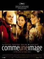 Comme une image. France, 2004. Comédie satirique d'Agnès Jaoui avec Marilou Berry, Agnès Jaoui et Jean-Pierre Bacri (111 minutes).