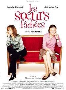 Les soeurs fâchées. France, 2004. Comédie dramatique d'Alexandra Leclère avec Isabelle Huppert, Catherine Frot et François Berléand (93 minutes).